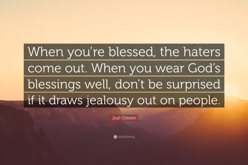 "Joel Osteen Quote: ""When you're blessed, the haters come out."