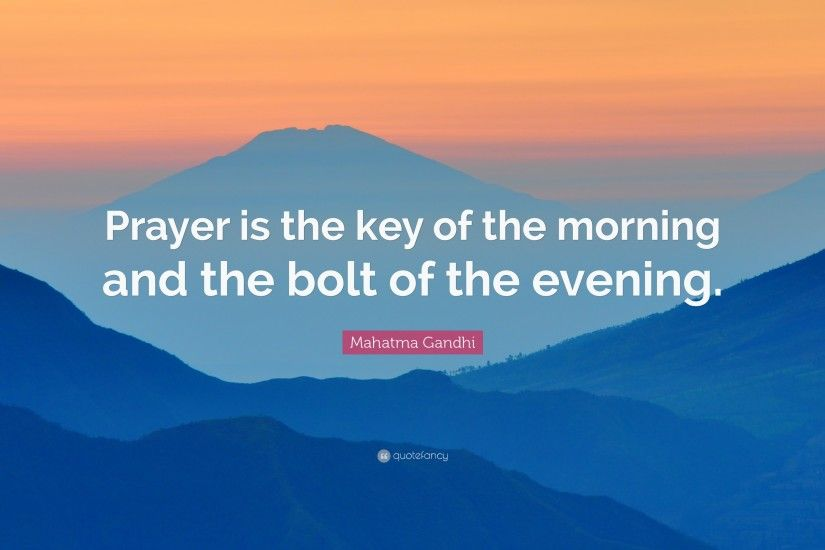 "Mahatma Gandhi Quote: ""Prayer is the key of the morning and the bolt of"