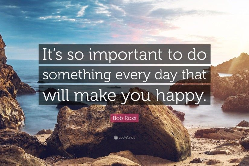 "Bob Ross Quote: ""It's so important to do something every day that will make"