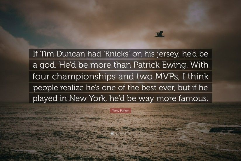 "Tony Parker Quote: ""If Tim Duncan had 'Knicks' on his jersey,"