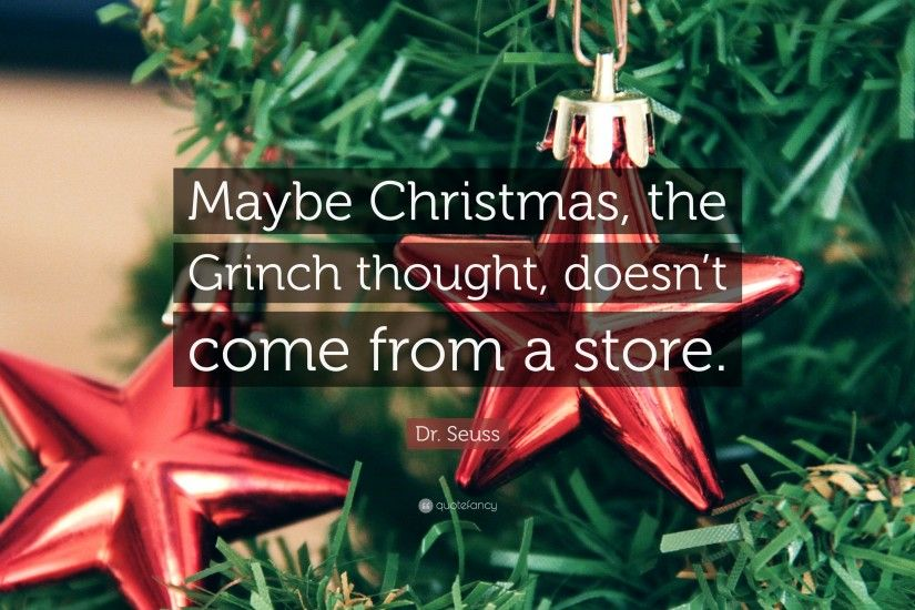 "Dr. Seuss Quote: ""Maybe Christmas, the Grinch thought, doesn't"