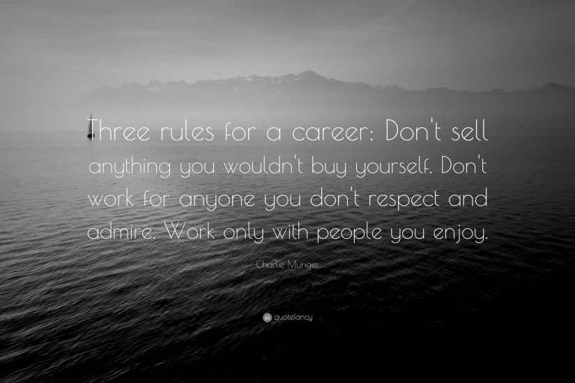 "Charlie Munger Quote: ""Three rules for a career: Don't sell anything"