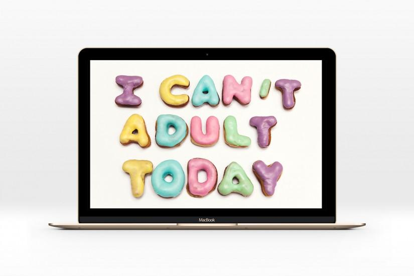 Can't Adult Today MacBook Wallpaper