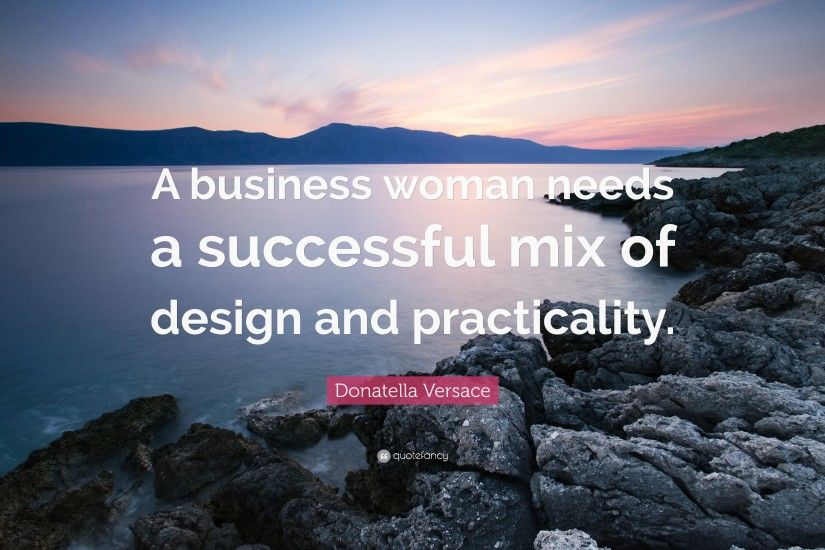 "Donatella Versace Quote: ""A business woman needs a successful mix of design  and practicality"