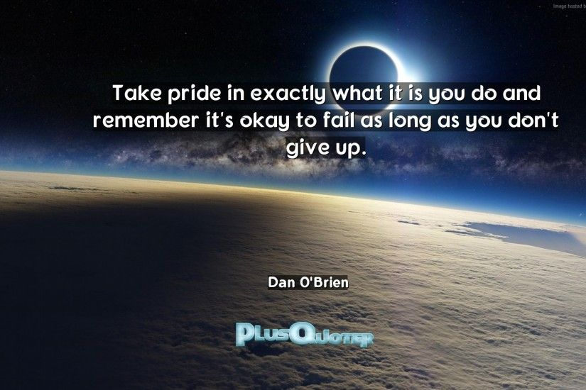 "Download Wallpaper with inspirational Quotes- ""Take pride in exactly what  it is you do"