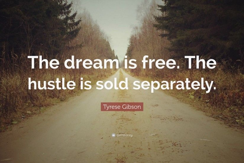 "12 wallpapers. Tyrese Gibson Quote: ""The dream is free. The hustle is sold  separately."