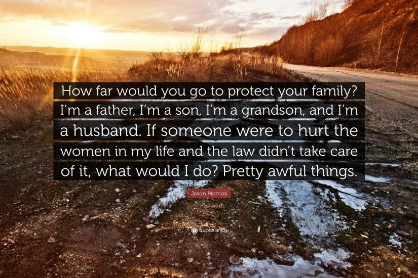 "Jason Momoa Quote: ""How far would you go to protect your family? I"