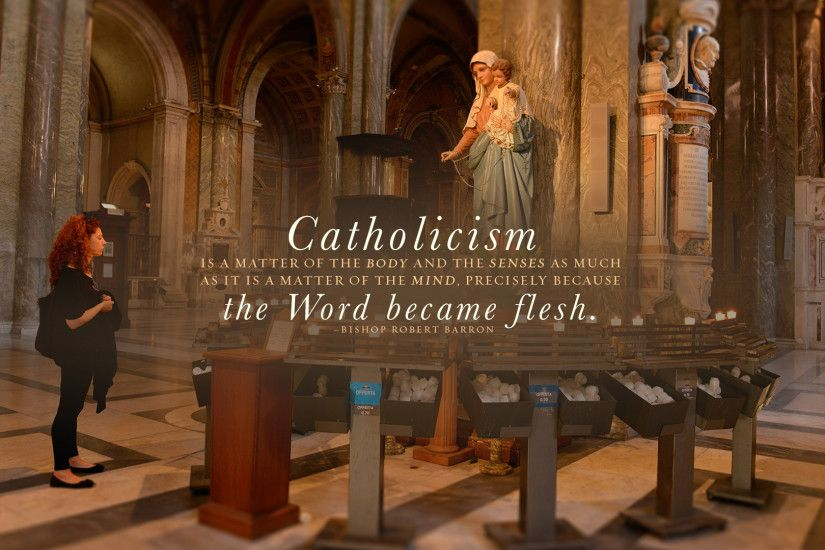 """catholicism is a matter of the body and senses..."""