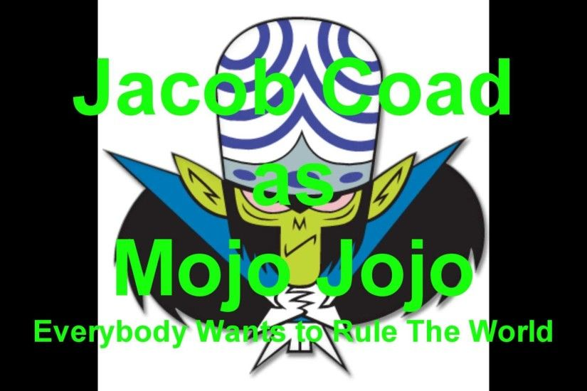 Mojo Jojo - Everybody Wants to Rule the World