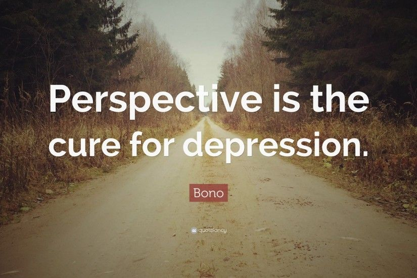 "Bono Quote: ""Perspective is the cure for depression."""