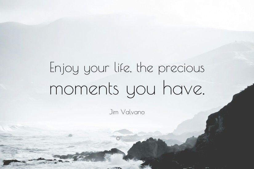 "Jim Valvano Quote: ""Enjoy your life, the precious moments you have."""