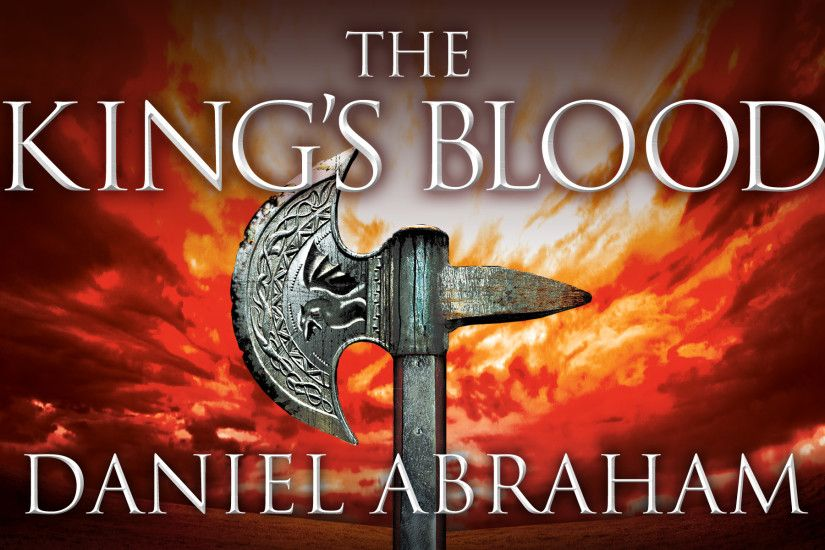 Wallpapers for THE KING'S BLOOD by Daniel Abraham