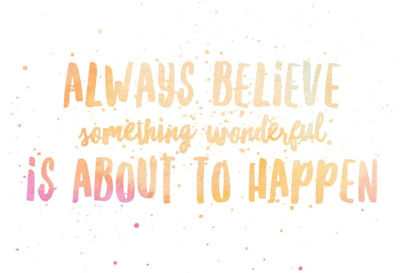 Always believe something wonderful is about to happen FREE Desktop Wallpaper