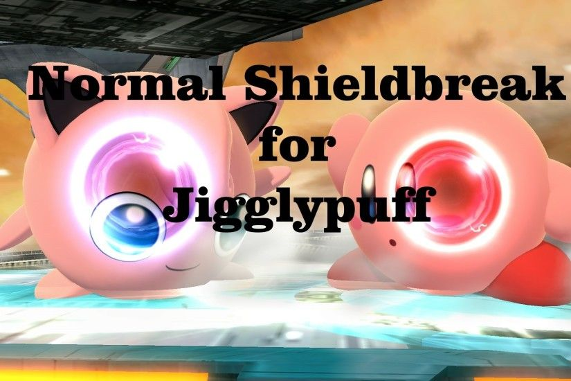 Jigglypuff with normal Shieldbreak ...