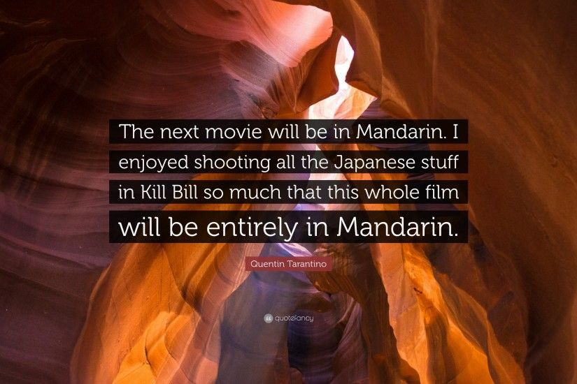 "Quentin Tarantino Quote: ""The next movie will be in Mandarin. I enjoyed  shooting"
