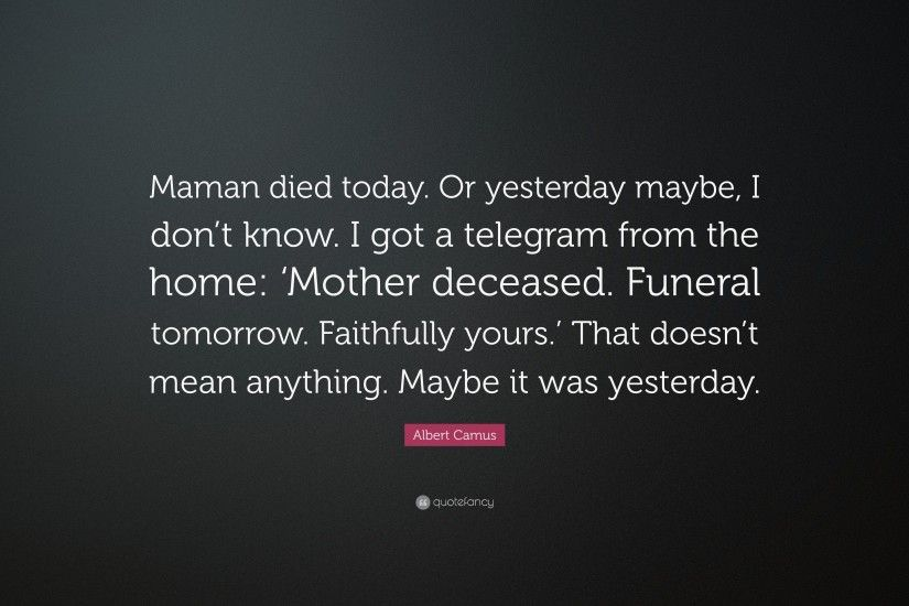 "Albert Camus Quote: ""Maman died today. Or yesterday maybe, I don'"