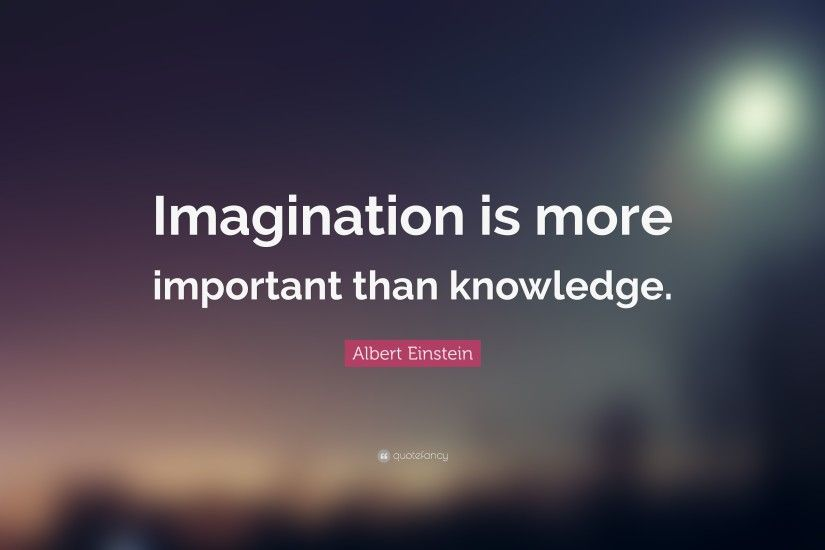 "Albert Einstein Quote: ""Imagination is more important than knowledge."""