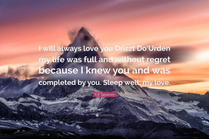 "R.A. Salvatore Quote: ""I will always love you Drizzt Do'Urden my life"
