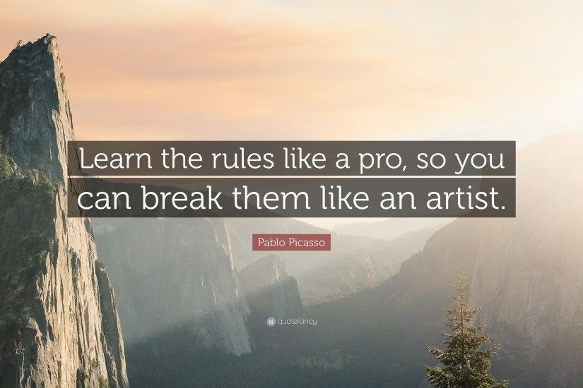 "Pablo Picasso Quote: ""Learn the rules like a pro, so you can break"