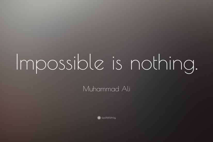 "Nothing Is Impossible Quotes Muhammad Ali Quote ""Impossible Is Nothing.""  (18 Wallpapers"