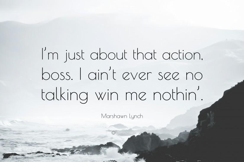 "Marshawn Lynch Quote: ""I'm just about that action, boss. I"