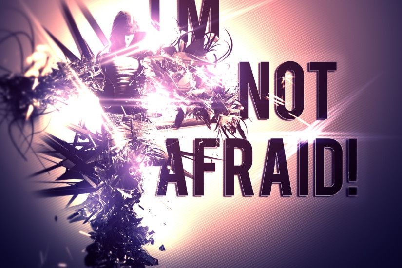 ... I'm Not Afraid Wallpaper by djamer1337