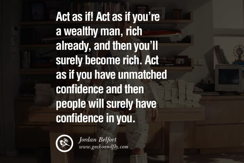 Act as if! Act as if you're a wealthy man, rich already