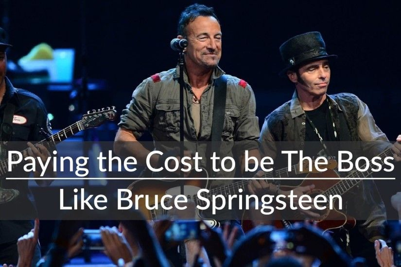 Paying the Cost to Be the Boss - Like Bruce Springsteen - The Business  Godfather