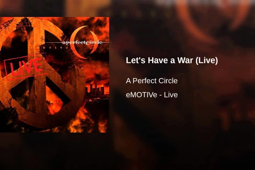 Let's Have a War (Live). A Perfect Circle