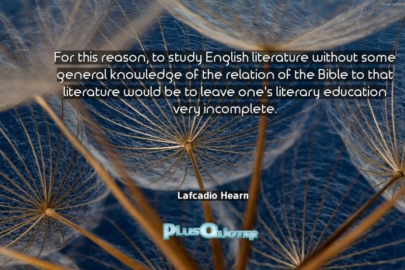 "Download Wallpaper with inspirational Quotes- ""For this reason, to study  English literature without"