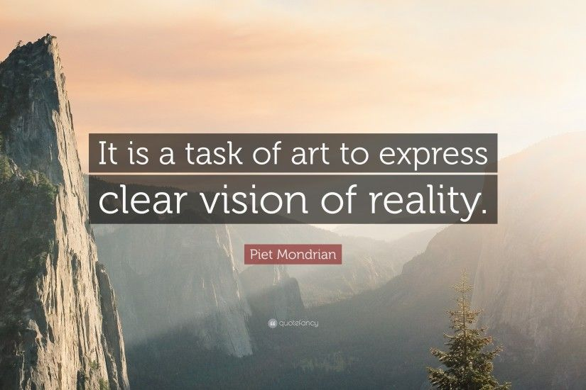 "Piet Mondrian Quote: ""It is a task of art to express clear vision of"