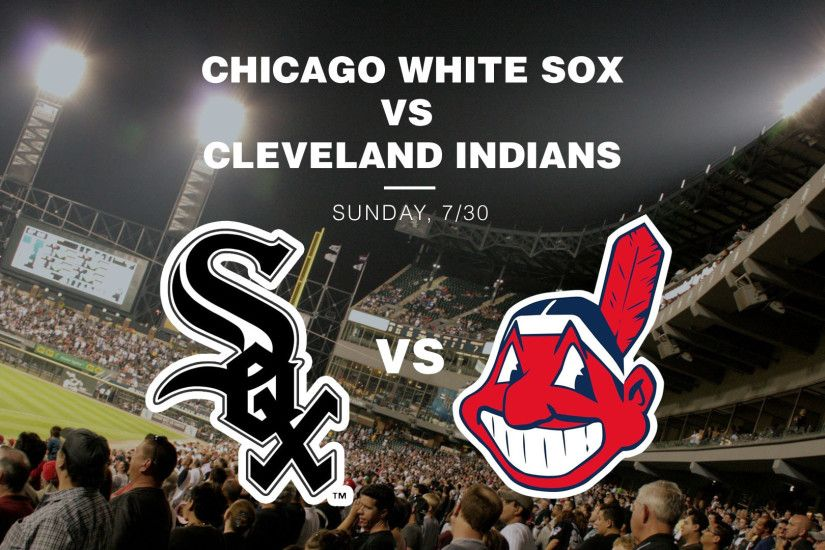 Chicago White Sox vs Cleveland Indians – Sunday, July 30, 1:10PM