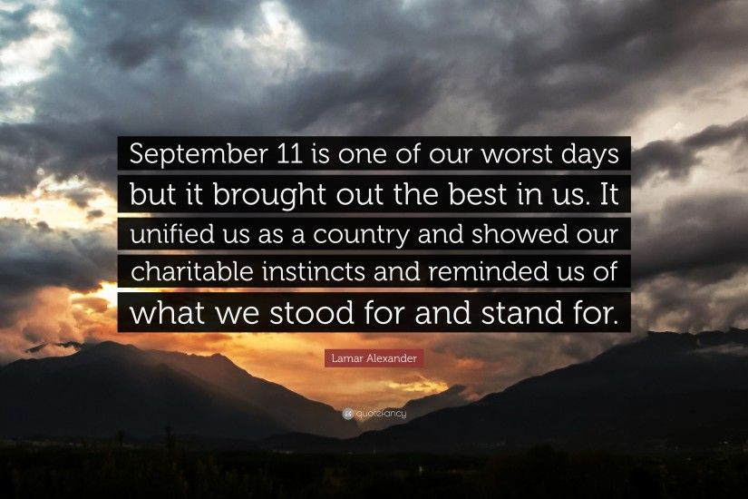 "Lamar Alexander Quote: ""September 11 is one of our worst days but it brought"