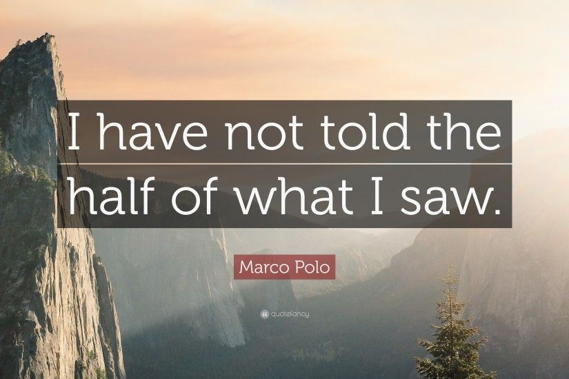 "Marco Polo Quote: ""I have not told the half of what I saw."