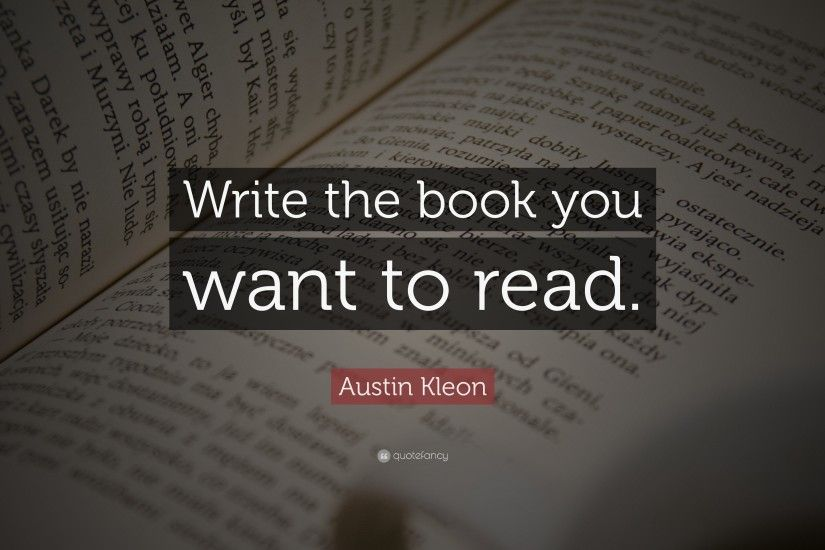 "Austin Kleon Quote: ""Write the book you want to read."""