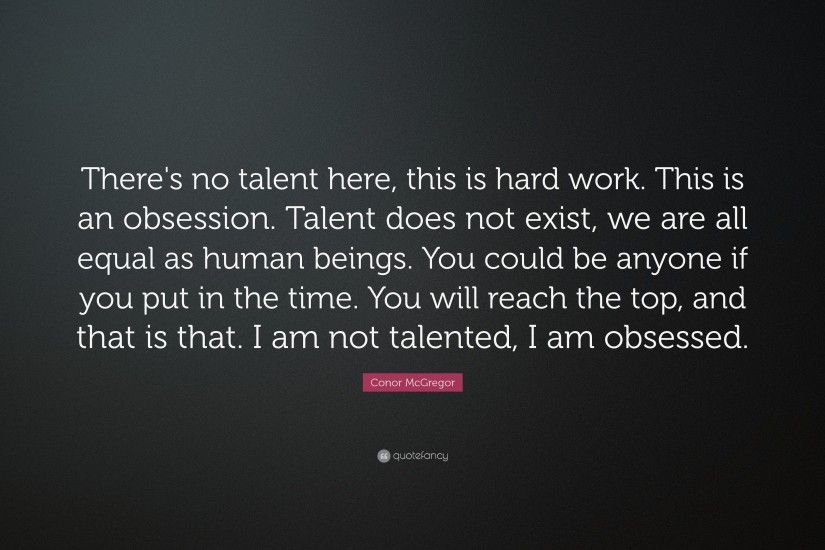 "Conor McGregor Quote: ""There's no talent here, this is hard work. This"