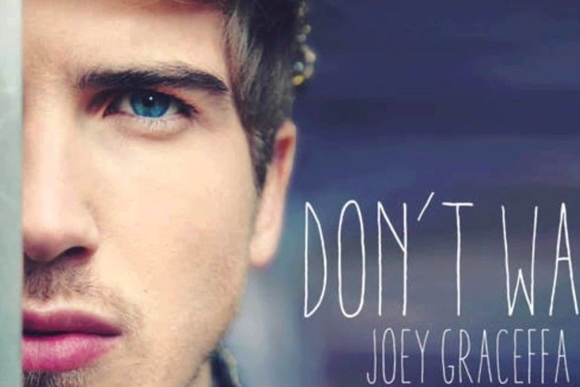 Joey Graceffa don't wait (audio)